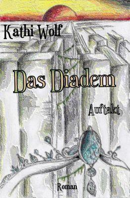 Diadem-Trilogie: Das Diadem, Kathi Wolf