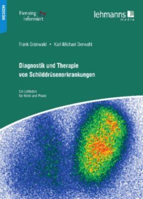 Diagnostik und Therapie von Schilddrüsenerkrankungen, Frank Grünwald, Karl-Michael Derwahl