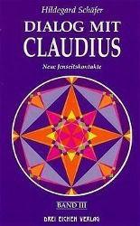 Dialog mit Claudius: Bd.3 Neue Jenseitskontakte, Hildegard Schäfer