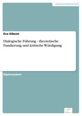 Dialogische Führung - theoretische Fundierung und kritische Würdigung, Eva Gibson