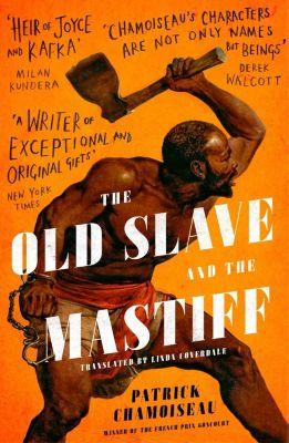 Dialogue Books: The Old Slave and the Mastiff, Patrick Chamoiseau