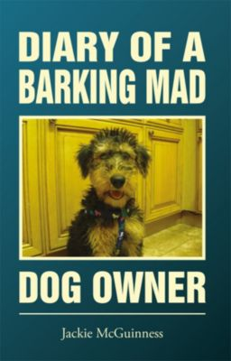 Diary Of A Barking Mad Dog Owner, Jackie McGuinness