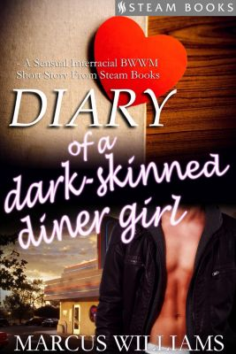 Diary of a Dark-Skinned Diner Girl - A Sensual Interracial BWWM Short Story from Steam Books, Marcus Williams, Steam Books