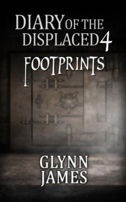Diary of the Displaced: Diary of the Displaced - Book 4 - Footprints, Glynn James