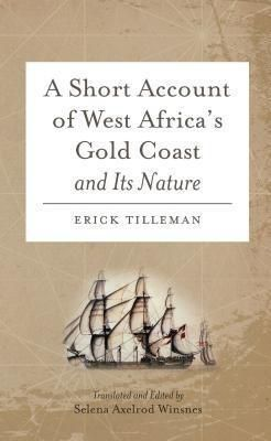 Diasporic Africa Press: A Short Account of West Africa's Gold Coast and Its Nature, Erick Tilleman