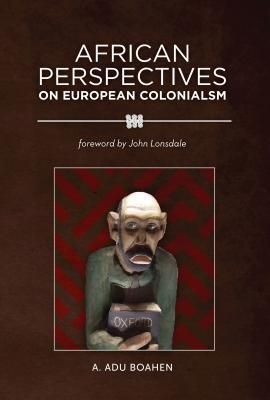 Diasporic Africa Press: African Perspectives on European Colonialism, A. Adu Boahen