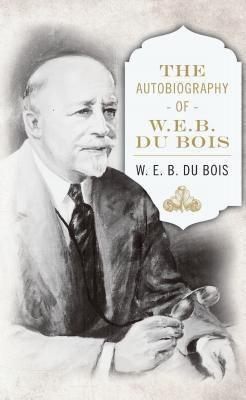 Diasporic Africa Press: The Autobiography of W. E. B. DuBois, W. E. B. Du Bois