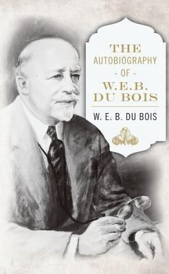 Diasporic Africa Press: The Autobiography of W. E. B. DuBois, W. E. B. Du Bois