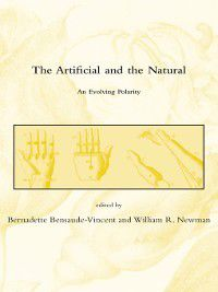 Dibner Institute Studies in the History of Science and Technology: The Artificial and the Natural, William R. Newman, Bernadette Bensaude-Vincent