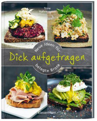 Dick aufgetragen: Neue Ideen für belegte Brote - Trine Hahnemann |