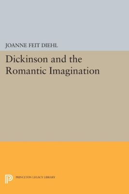 Dickinson and the Romantic Imagination, Joanne Feit Diehl