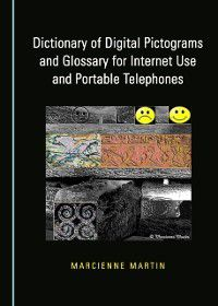 Dictionary of Digital Pictograms and Glossary for Internet Use and Portable Telephones, Marcienne Martin