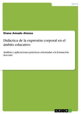 Didáctica de la expresión corporal en el ámbito educativo, Diana Amado Alonso