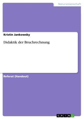 Didaktik der Bruchrechnung, Kristin Jankowsky