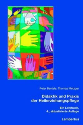 Didaktik und Praxis der Heilerziehungspflege, Peter Bentele, Thomas Metzger