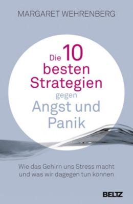 Die 10 besten Strategien gegen Angst und Panik, Margaret Wehrenberg