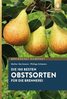 Die 100 besten Obstsorten für die Brennerei, Walter Hartmann, Philipp Schwarz