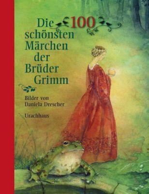 Die 100 schönsten Märchen der Brüder Grimm, Jacob Grimm, Wilhelm Grimm