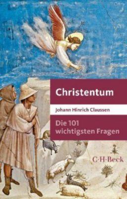 Die 101 wichtigsten Fragen - Christentum, Johann H. Claussen