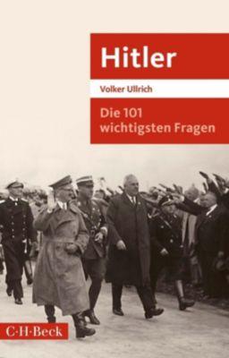 Die 101 wichtigsten Fragen: Hitler - Volker Ullrich |