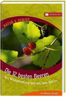 Die 12 besten Beeren - Markus Strauß |