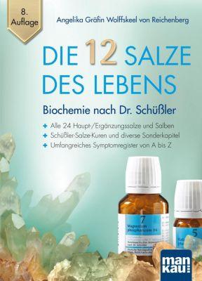 Die 12 Salze des Lebens - Biochemie nach Dr. Schüßler - Angelika Gräfin Wolffskeel von Reichenberg |