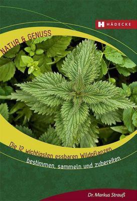 Die 12 wichtigsten essbaren Wildpflanzen, Markus Strauss