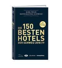 Die 150 besten Hotels der Schweiz 2018/19, Karl Wild