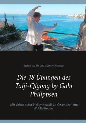 Die 18 Übungen des Taiji-Qigong by Gabi Philippsen, Stefan Wahle, Gabi Philippsen