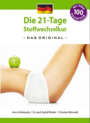 Die 21-Tage Stoffwechselkur: Die 21-Tage Stoffwechselkur -Das Original-, Arno Schikowsky, Christian Mörwald, Dr. Rudolf Binder