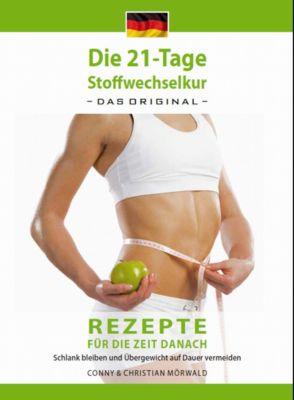 Die 21-Tage Stoffwechselkur: Die 21-Tage Stoffwechselkur -Rezepte für die Zeit danach-, Arno Schikowsky, Christian und Conni Mörwald