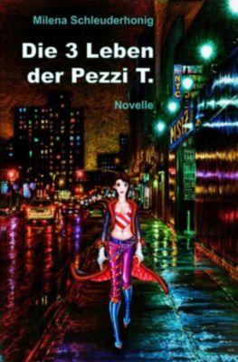 Die 3 Leben der Pezzi T. - Milena Schleuderhonig  