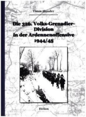 Die 326. Volks-Grenadier-Division in der Ardennenoffensive 1944/45, Timm Haasler