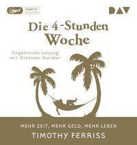 Die 4-Stunden-Woche. Mehr Zeit, mehr Geld, mehr Leben, 1 MP3-CD, Timothy Ferriss