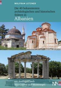 Die 40 bekanntesten archäologischen und historischen Stätten in Albanien, Wolfram Letzner
