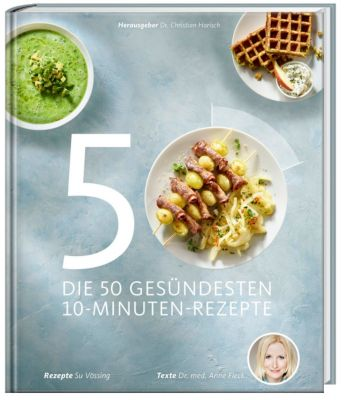 Die 50 gesündesten 10-Minuten-Rezepte, Anne Fleck, Susanne Vössing