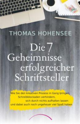 Die 7 Geheimnisse erfolgreicher Schriftsteller - Thomas Hohensee pdf epub