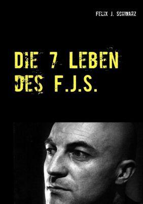 Die 7 Leben des F.J.S., Felix J. Schwarz