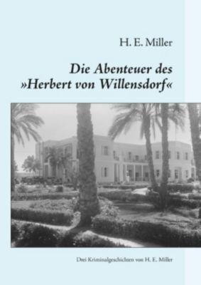 Die Abenteuer des Herbert von Willensdorf, H. E. Miller