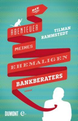 Die Abenteuer meines ehemaligen Bankberaters, Tilman Rammstedt