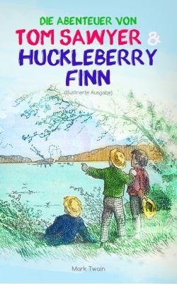 Die Abenteuer von Tom Sawyer und Huckleberry Finn (Illustrierte Ausgabe), Mark Twain