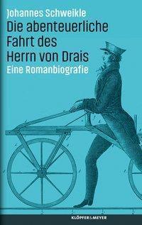Die abenteuerliche Fahrt des Herrn von Drais - Johannes Schweikle  