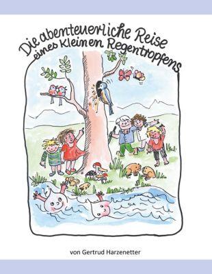 Die abenteuerliche Reise eines kleinen Regentropfens, Gertrud Harzenetter