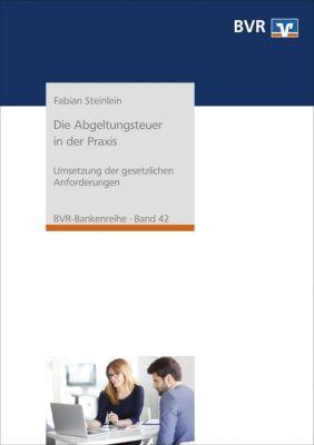 Die Abgeltungsteuer in der Praxis - Fabian Steinlein |