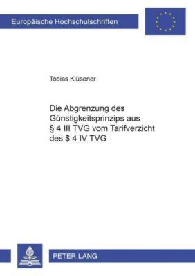 Die Abgrenzung des Günstigkeitsprinzips aus § 4 III TVG vom Tarifverzicht des § 4 IV TVG, Tobias Klüsener