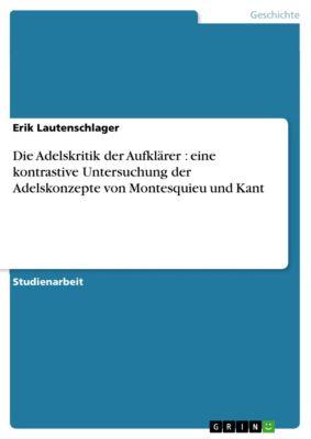 Die Adelskritik der Aufklärer : eine kontrastive Untersuchung der Adelskonzepte von Montesquieu und Kant, Erik Lautenschlager