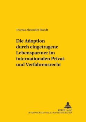 Die Adoption durch eingetragene Lebenspartner im internationalen Privat- und Verfahrensrecht, Thomas Alexander Brandt