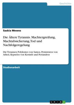 Die Ältere Tyrannis. Machtergreifung, Machtabsicherung, Tod und Nachfolgeregelung, Saskia Mewes