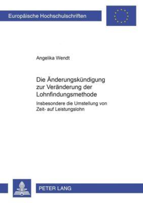 Die Änderungskündigung zur Veränderung der Lohnfindungsmethode, Angelika Wendt