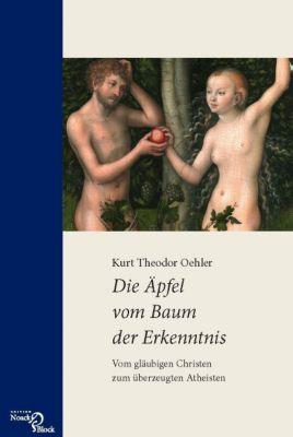 Die Äpfel vom Baum der Erkenntnis - Kurt Th. Oehler |